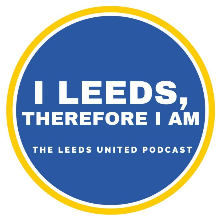 cover art for I Leeds Therefore I Am - Preseason reason, Token teaser and Difficult chats!