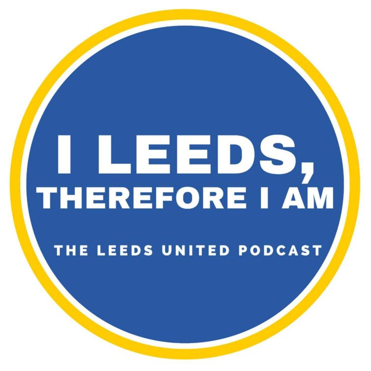 cover art for I Leeds Therefore I Am - Testicle updates, shaky starts and finding the positives.