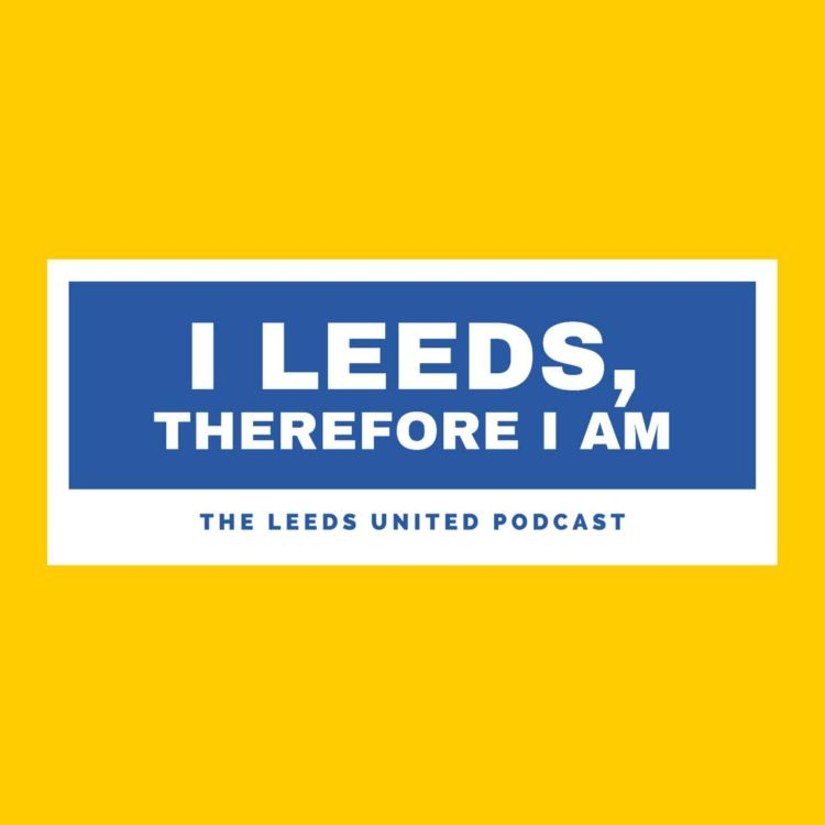 cover art for I Leeds Therefore I Am - WEDDING SPECIAL - Dyche wars, Dan James exclusive and Barry from Beeston.