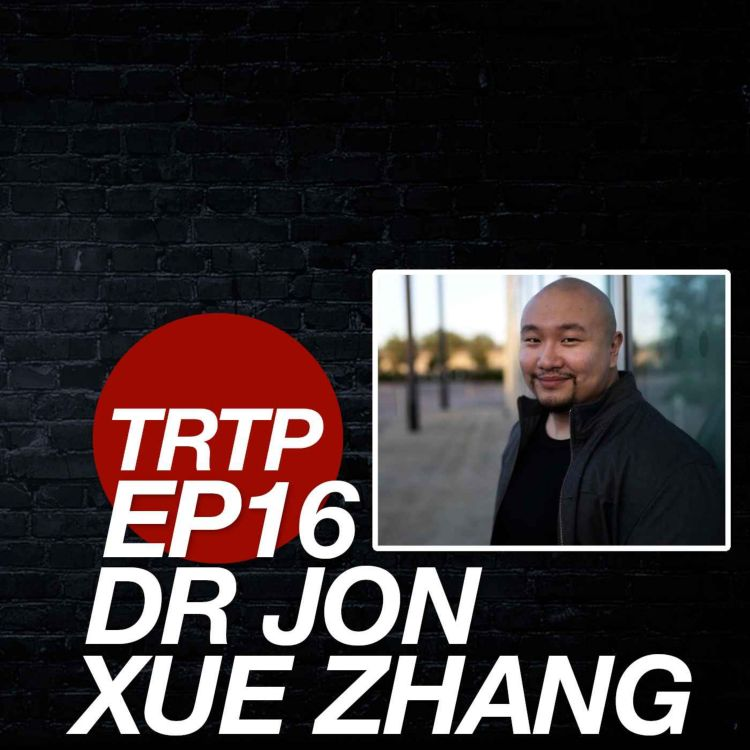 cover art for TRTP EP16 - Dr Jon Xue Zhang
