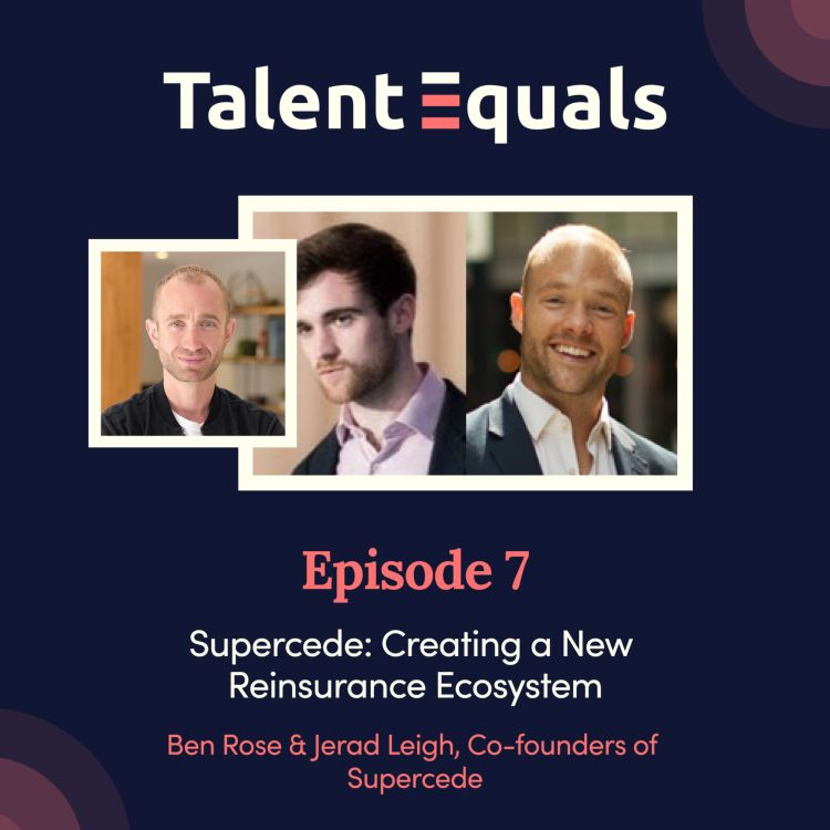 cover art for Ep.7. Supercede: Creating a New Reinsurance Ecosystem. With Co-founders Ben Rose & Jerad Leigh
