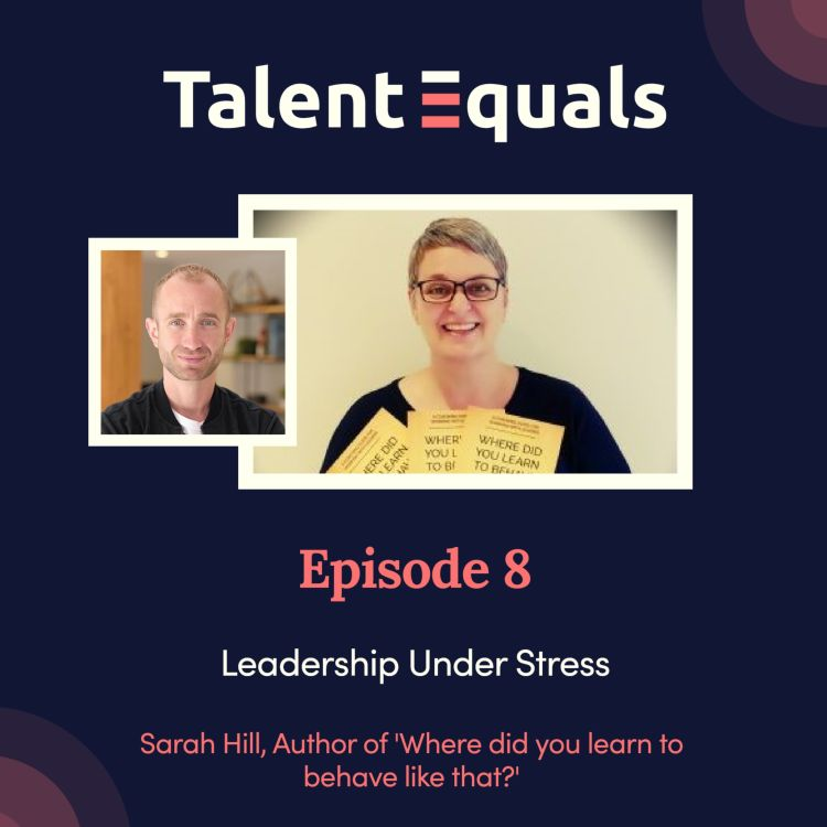 cover art for Ep.8. Leadership Under Stress with Sarah Hill, Author of 'Where did you Learn to Behave Like That?'