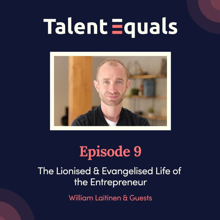 cover art for Ep.9. The Lionised & Evangelised Life of the Entrepreneur With William Laitinen and Guests