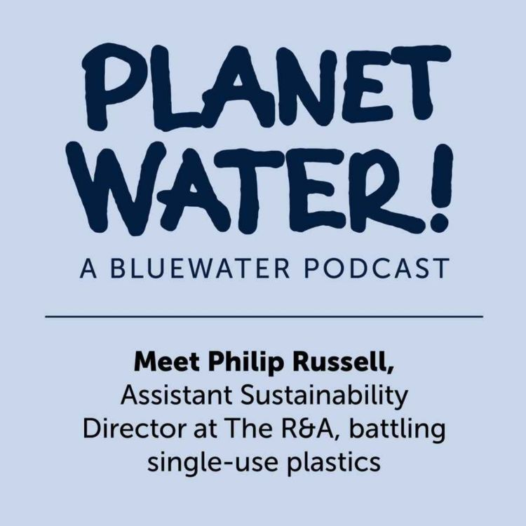cover art for Planet Water! talks sustainability with Philip Russell of The R&A