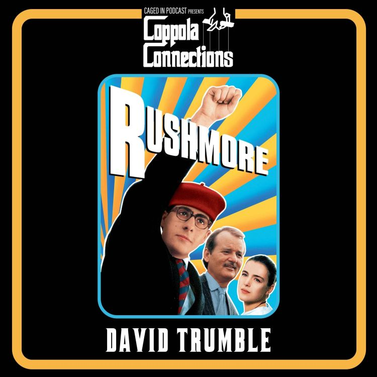 cover art for Coppola Connections 19: Rushmore (1998) David Trumble