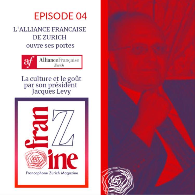 cover art for ép. 04 : L'Alliance Française de Zürich présentée par son Président Jacques Levy