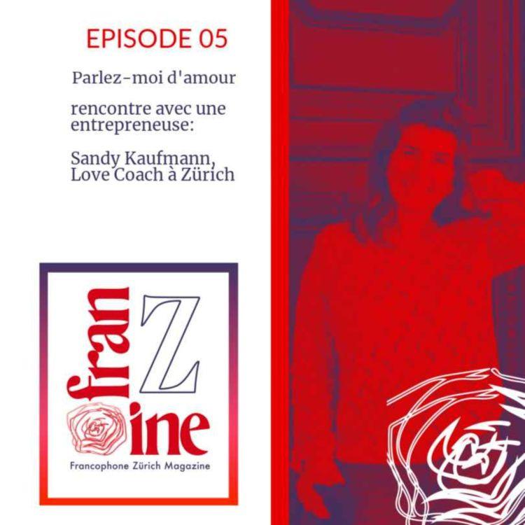 cover art for ép. 05: Parlez-moi d'amour: Sandy Kaufmann, love coach pour francophones à Zürich
