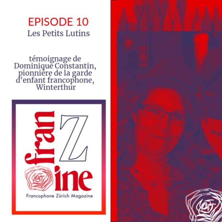 cover art for ép. 10: Dominique Constantin, le courage d'une pionnière, et ses petits lutins de Winterthur