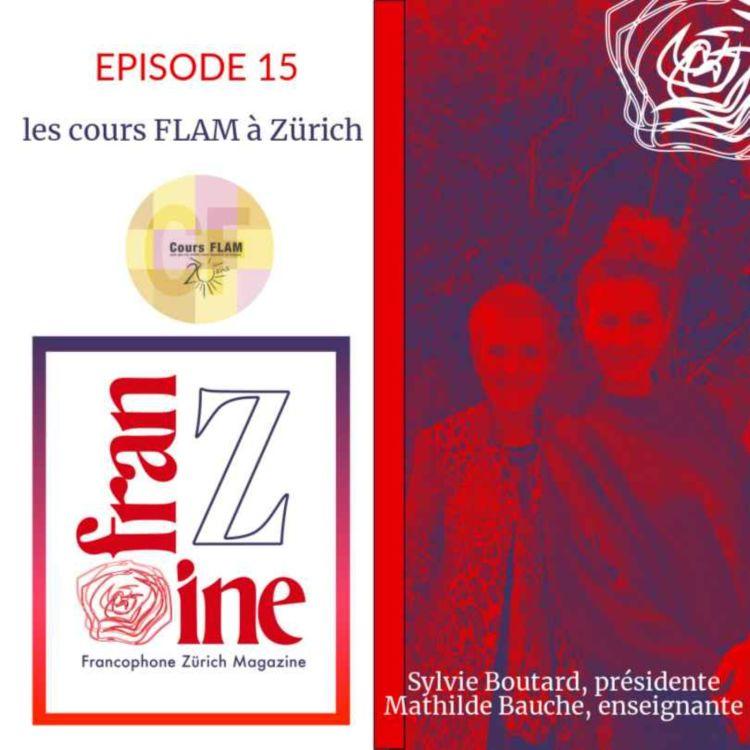 cover art for ep. 15 : Les cours FLAM de Zürich, présentés par Sylvie Boutard-Conoscenti, présidente de l'association, et Mathilde Bauche, enseignante Une institution au service des enfants et de la francophonie dans la région de Zürich.