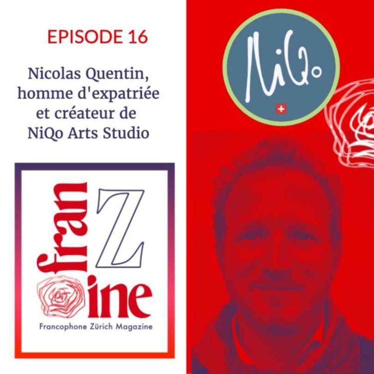 cover art for ép.16: Nicolas Quentin, homme d'expatriée et créateur de NiQo Arts Studio à Zürich