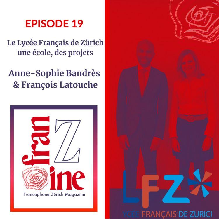 cover art for ép. 19 : Le Lycée Français de Zürich- une école, des projets, par François Latouche et Anne-Sophie Bandres.