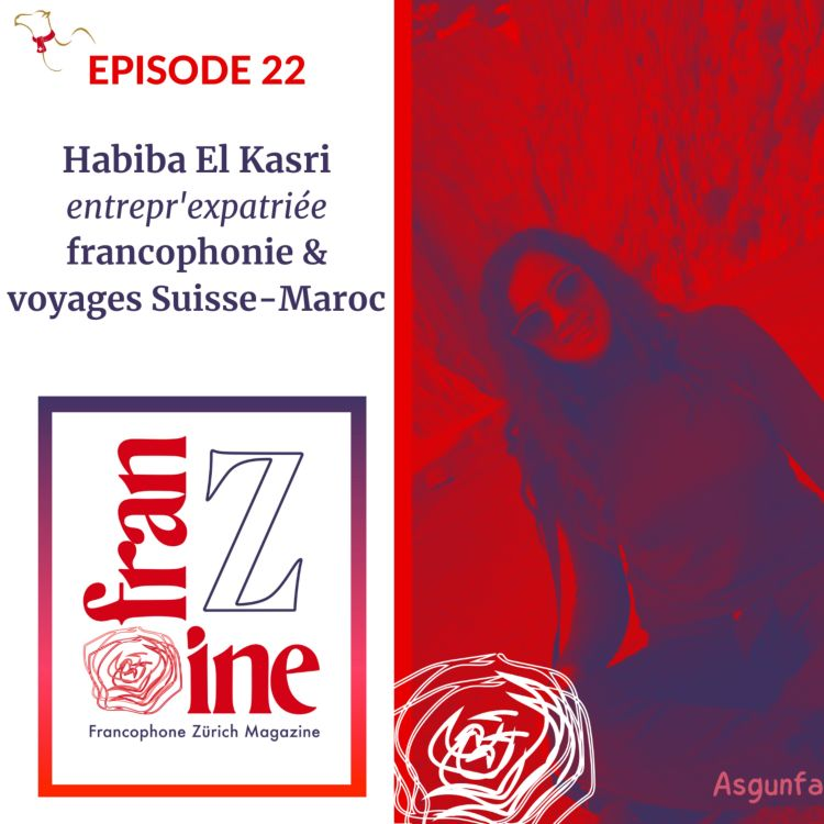 cover art for ép. 22: Habiba El Kasri et le voyage Suisse-Maroc, s'expatrier et entreprendre