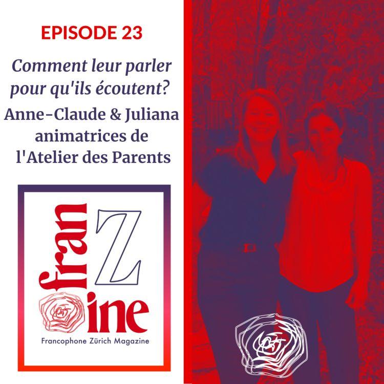 cover art for ép. 23: Comment leur parler pour qu'ils écoutent? avec Juliana Acosta et Anne-Claude Pellereau