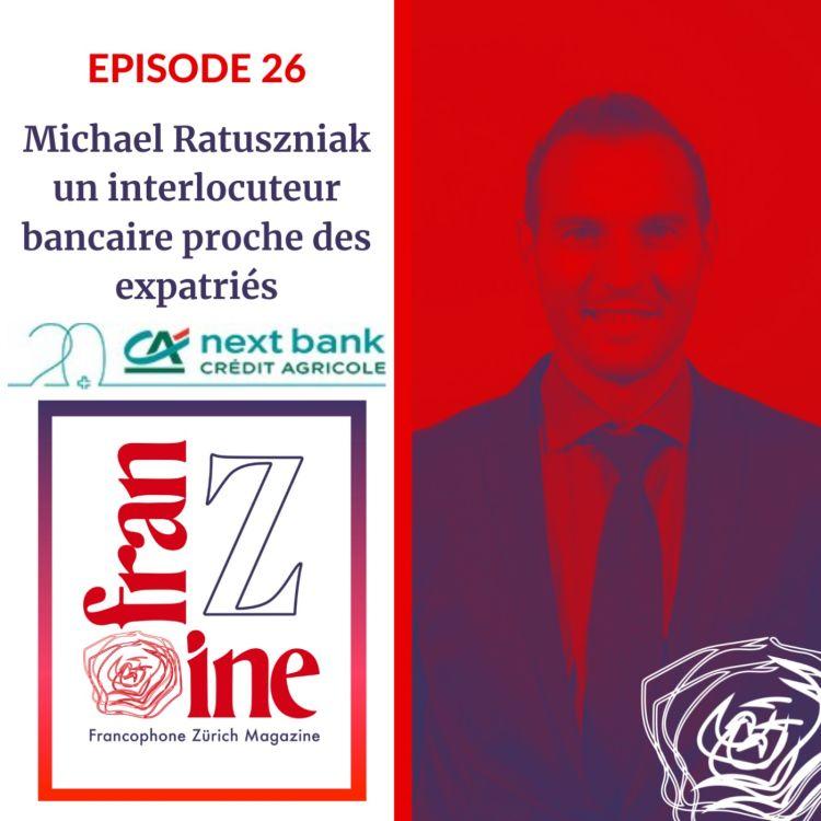 cover art for ép. 26: Michael Ratuszniak, un interlocuteur bancaire proche des expatriés, des solutions d'investissement