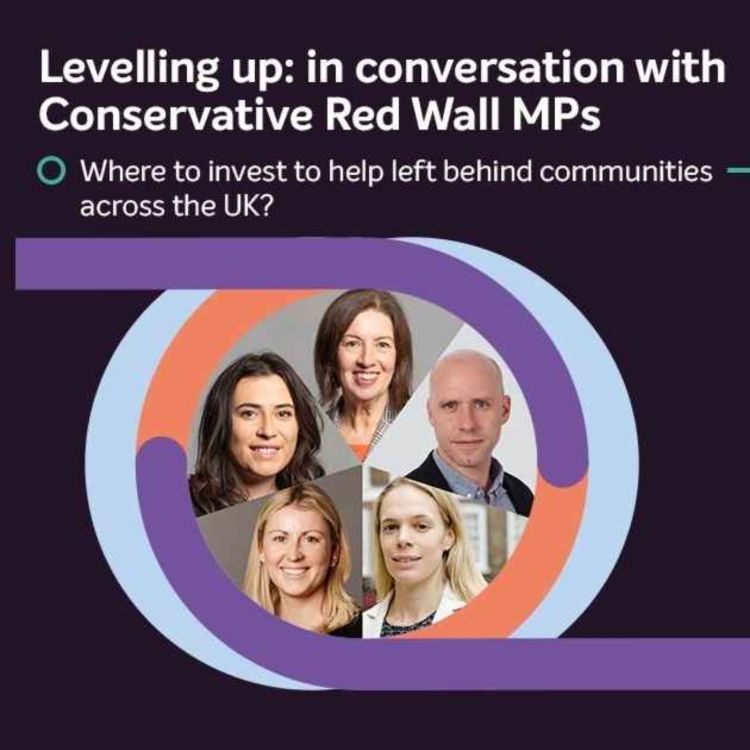 cover art for Levelling up: in conversation with Conservative Red Wall MPs