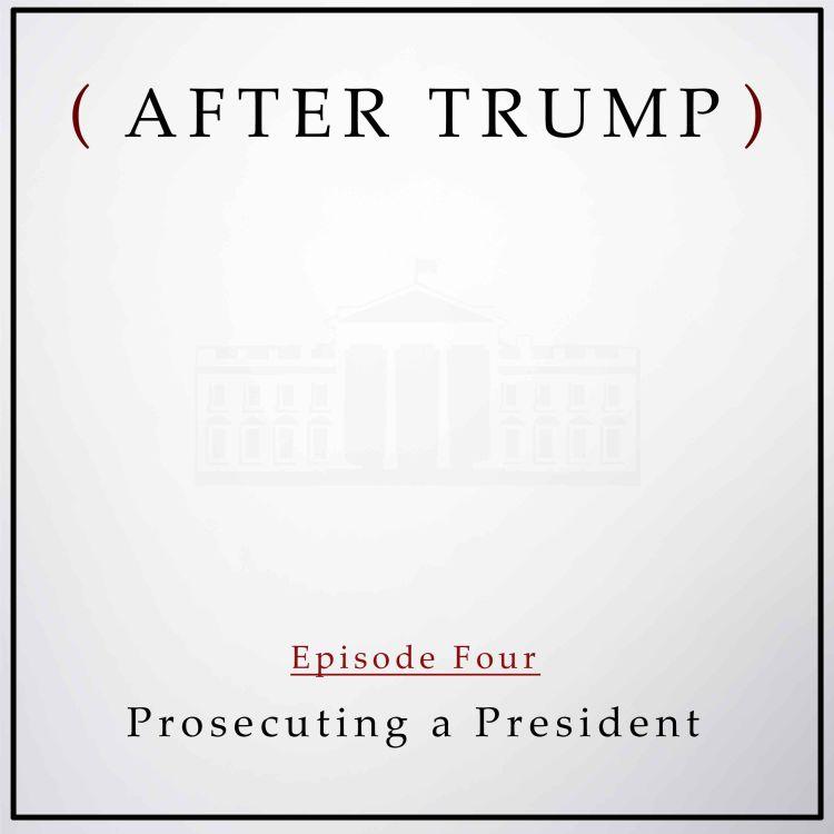 cover art for Episode 4: Prosecuting a President