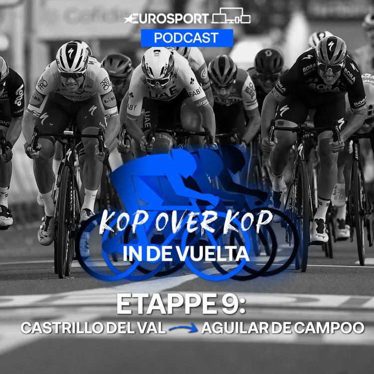 cover art for Kop over Kop in de Vuelta | Etappe 9: Castrillo del Val - Aguilar de Campoo