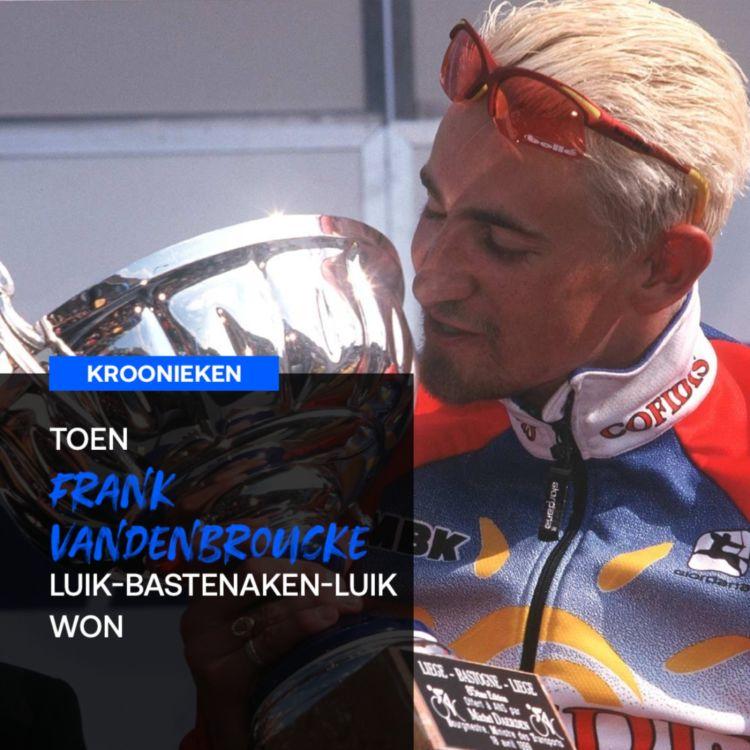 cover art for Toen Frank Vandenbroucke Luik-Bastenaken-Luik won | Kroonieken s02e06