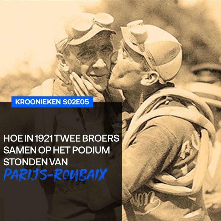 cover art for Hoe in 1921 twee broers samen op het podium stonden van Parijs-Roubaix | Kroonieken s02e05