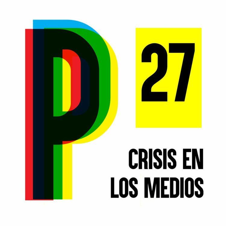 cover art for 27. ¿Se muere el periodismo?