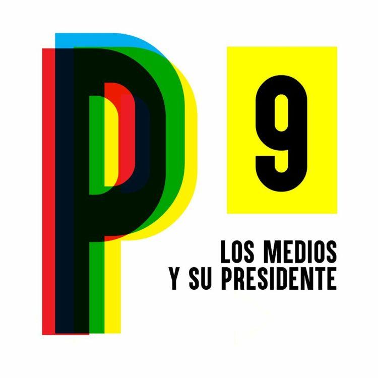 cover art for 9. Los medios y su presidente