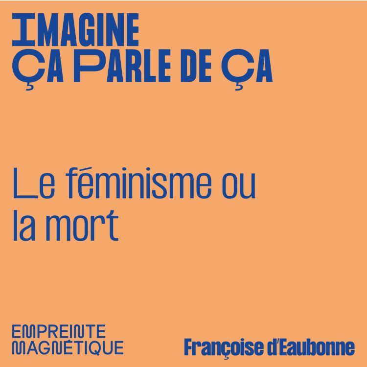 cover art for Le féminisme ou la mort - Françoise d'Eaubonne
