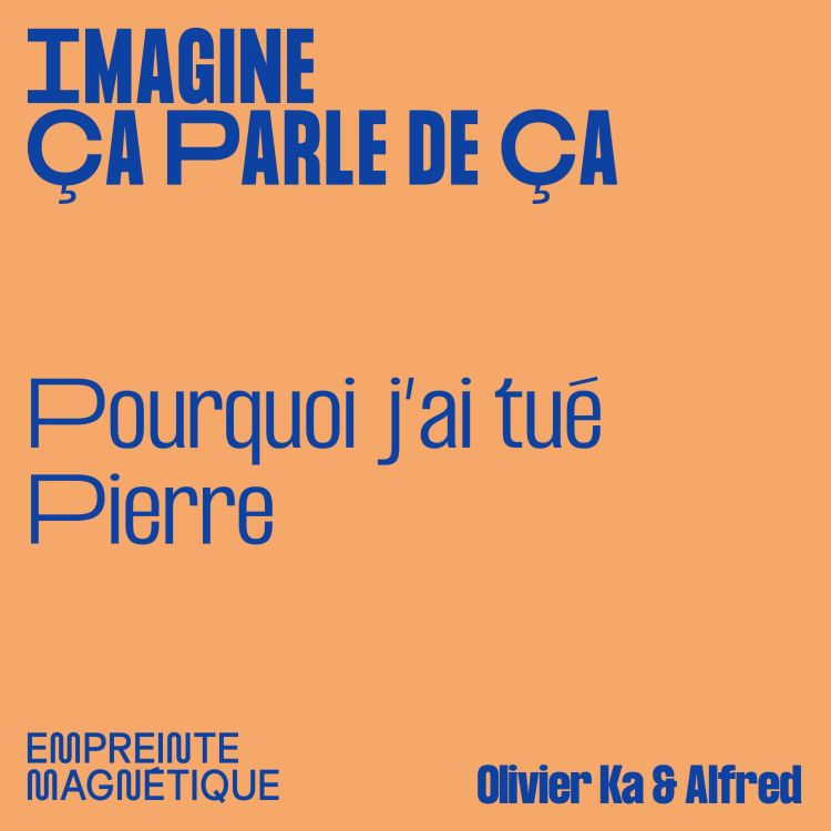 cover art for Pourquoi j'ai tué Pierre - Olivier Ka & Alfred