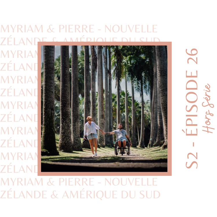 cover art for S2E26 - Myriam & Pierre : Ceux qui sont partis faire le tour du monde en fauteuil