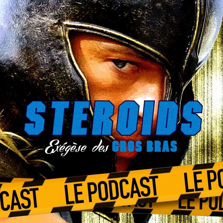 cover art for STEROIDS - LE PODCAST : TROIE