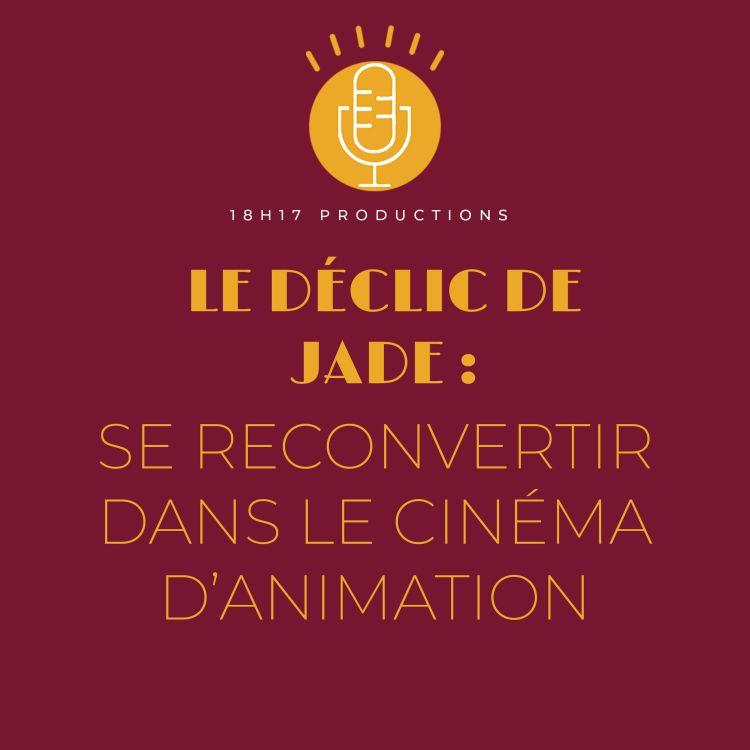 cover art for Jade : Se reconvertir dans le cinéma d'animation