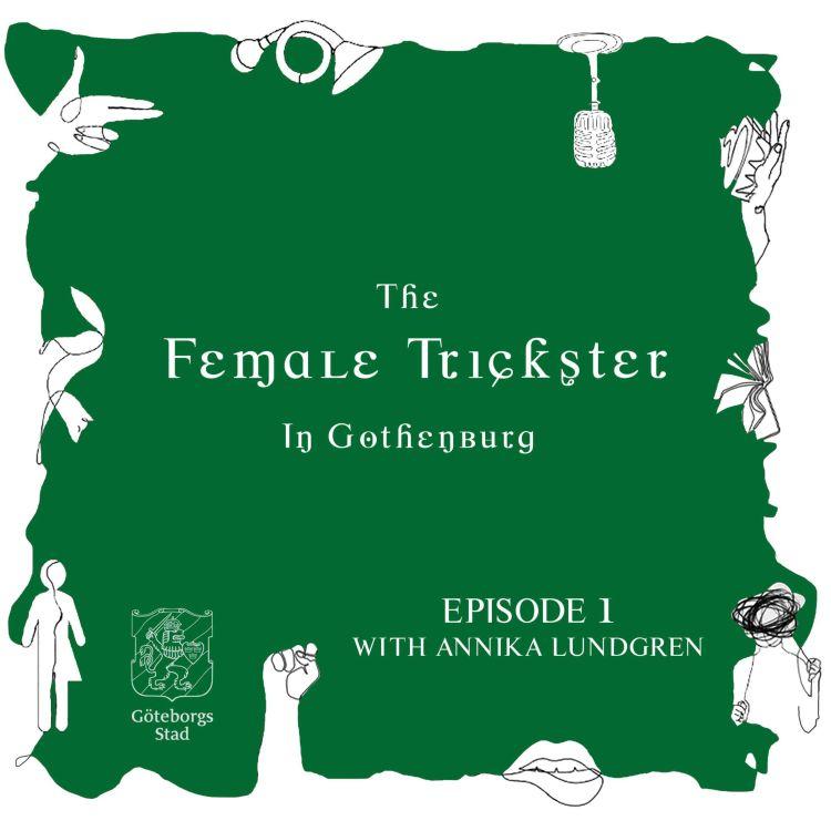 cover art for The Female Trickster (In Gothenburg) Episode 1- Annika Lundgren