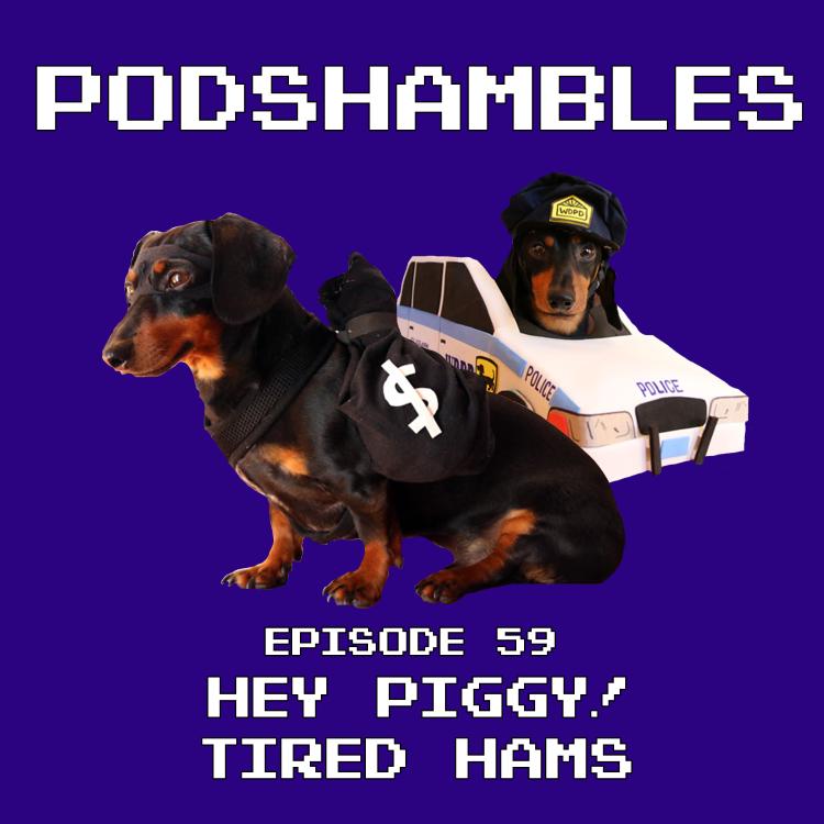 cover art for Podshambles 59: Hey Piggy! Tired Hams