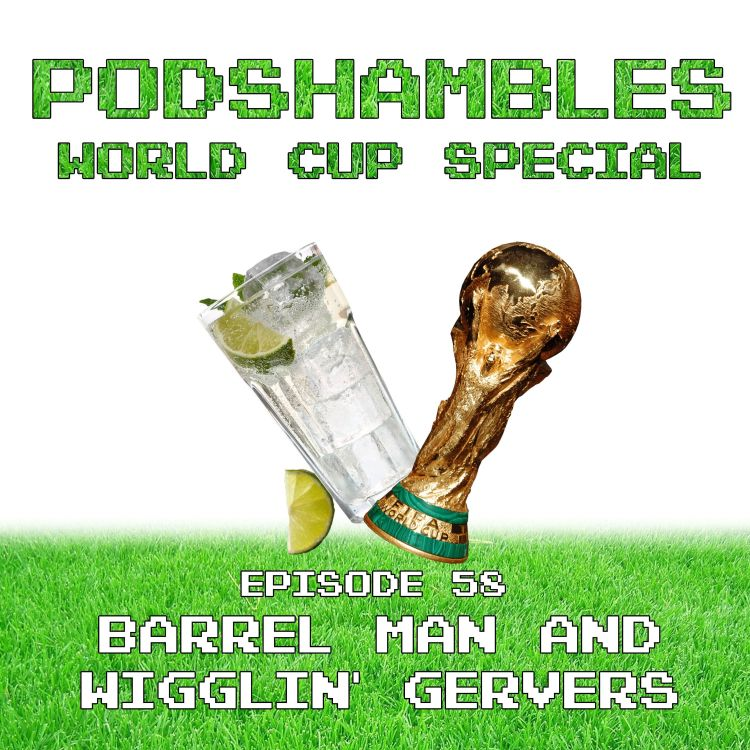 cover art for Podshambles 58: Barrel Man & Wigglin' Gervers (World Cup Special)