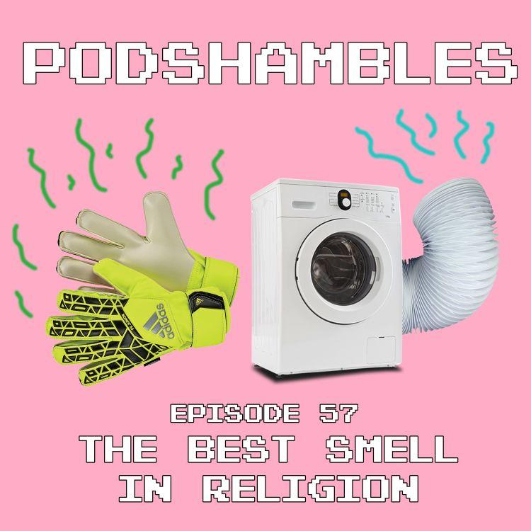 cover art for Podshambles 57: The Best Smell In Religion