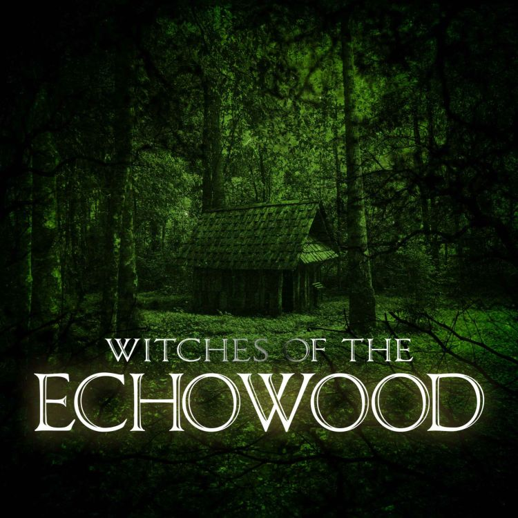 cover art for Episode 2: Witches of the Echowood