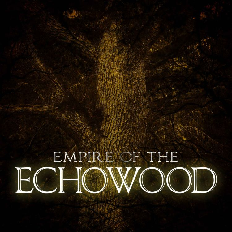 cover art for Episode 3: Empire of the Echowood