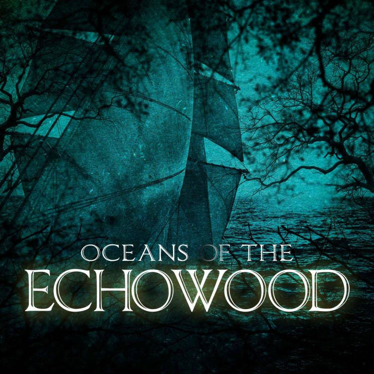 cover art for Episode 4: Oceans of the Echowood