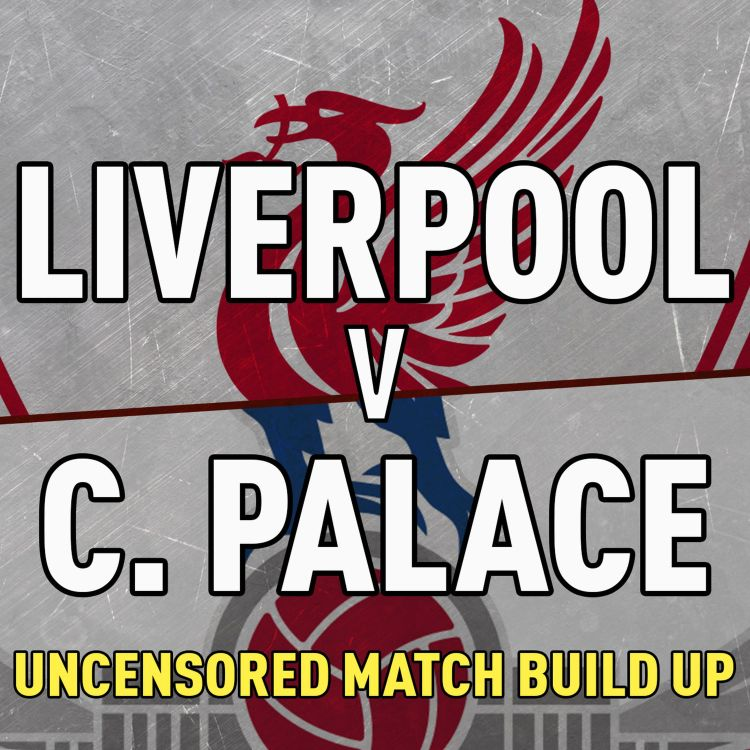 cover art for Liverpool v Crystal Palace   Uncensored Match Build Up