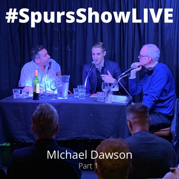 cover art for #SpursShowLIVE with Michael Dawson Part 1
