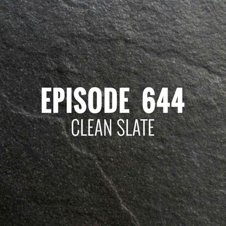 cover art for Episode 644 - Clean Slate