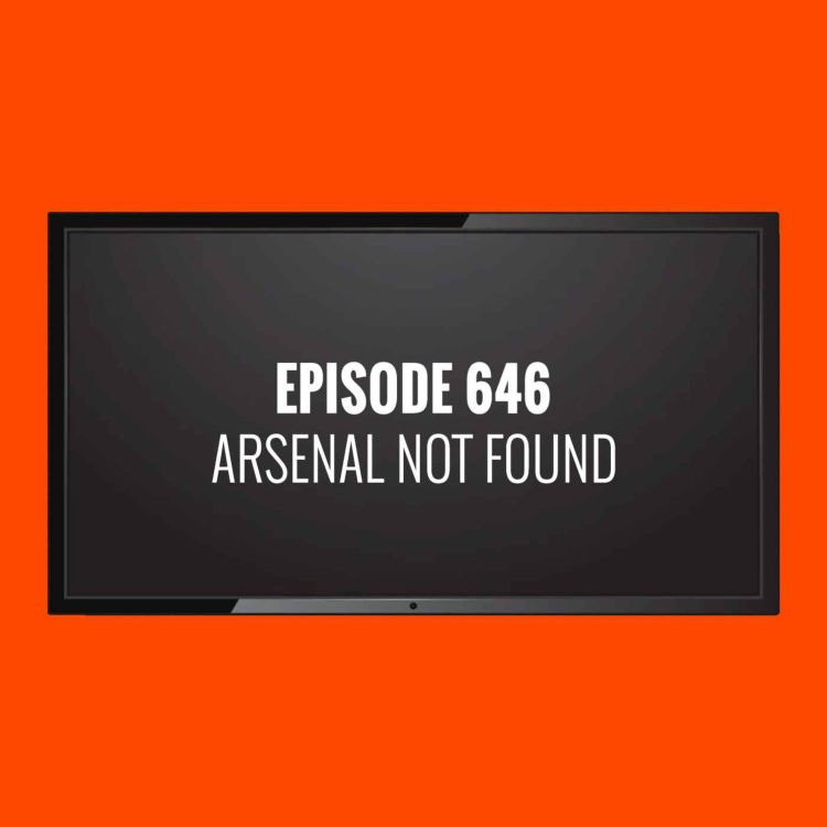 cover art for Episode 646 - Arsenal not found