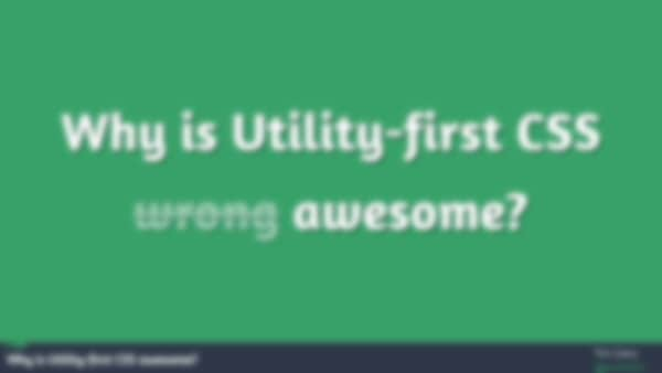 Why is Utility-first CSS awesome?