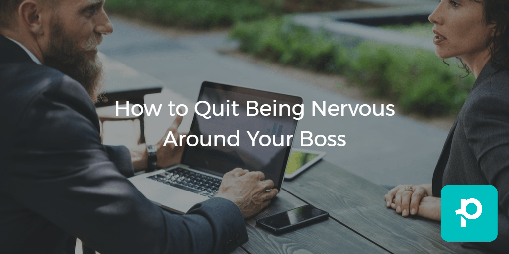 Your Guide to Calming Those Nerves Around Your Boss