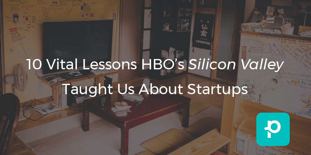 10 Vital Lessons HBO's Silicon Valley Taught Us About Startups