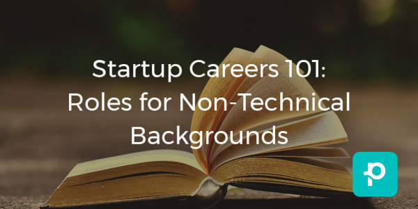 Your guide to non-technical roles in startup companies