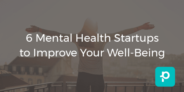 Mental health startups are making waves in the healthcare industry.