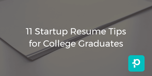 11 Startup Resume Tips For College Graduates