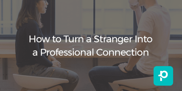 How to Turn a Stranger Into a Professional Connection