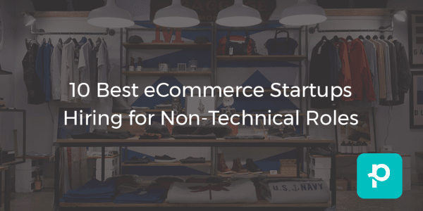 Brick-and-mortar stores are no more. These eCommerce startups are the future (and they're hiring right now).