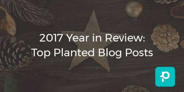 In case you missed it, here are the top Planted blog posts of 2017!